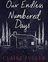 Our Endless Numbered Days, by Claire Fuller